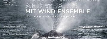 Prevailing Winds and Whales: MIT Wind Ensemble 20th Anniversary Celebration Concert