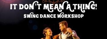 It Don't Mean A Thing! Swing Dance Workshop