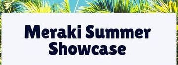 Meraki Summer Showcase 2019