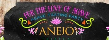 For the Love of Agave Tasting Party!