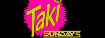 TAKI SUNDAYS! (A Latin Day Party)