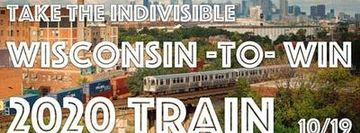 Take the Wisconsin-to-Win 2020 Train with Indivisibles!