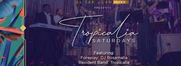 Tropicalia Saturdays | Live Music & Entertainment @ El San Juan Hotel