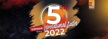 Vietnam International Latin Festival 2022 (5th Edition) - Official Event